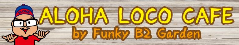 ALOHA LOCO CAFE by FUNKY B2 GARDEN